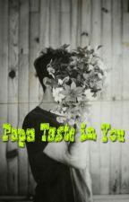Papa Taste in You by cikocikosieka
