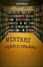 Misteri Perpustakaan [Completed] by Ariantini21