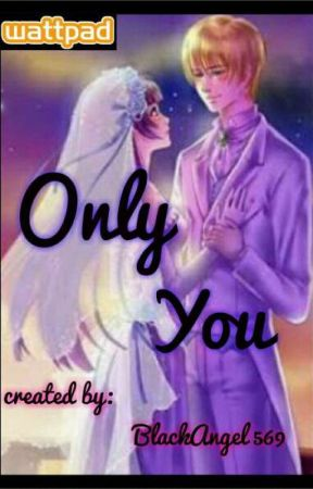 Only You  by BlackAngel569