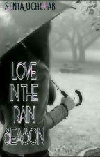 LOVE IN THE RAIN SEASON by sintauchiha8
