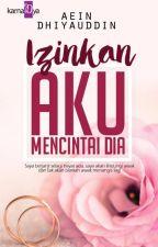 IZINKAN AKU MENCINTAI DIA by AeinDhiyauddin