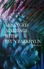 Arranged Marriage with Byun Baekhyun ( COMPLETED ) by oracls