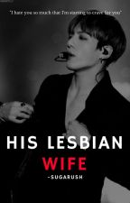 His Lesbian Wife ➳ j.jk by -sugarush
