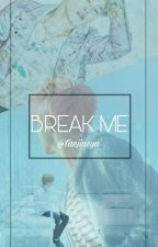 Break Me by taejinsyn