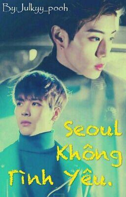 Đọc truyện [MARKSON] ~ Seoul -Không Tình Yêu  [Edit]
