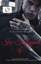 Ice- The game of... [Broken Hearts Saga] by Valedark79
