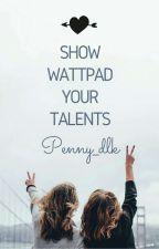 Show Wattpad Your Talents (S.W.Y.T) by Penny_dlk