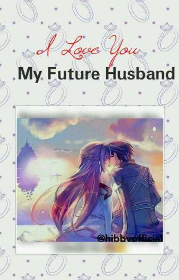 I Love You My Future Husband Jienjien16 Wattpad