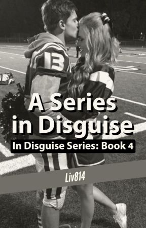 A Series in Disguise: Book 4 by liv814