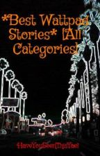 *Best Wattpad Stories* [All Categories] by HaveYouSeenThisYael