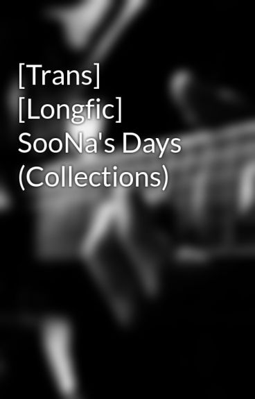 [Trans] [Longfic] SooNa's Days (Collections)