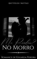 Me Perdoa?- No Morro #cld1t by DudaahPS
