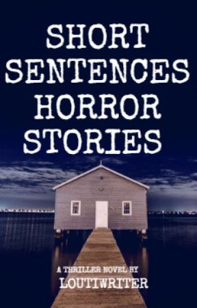 Short sentences horror stories by Loutiwriter