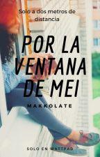 Por La Ventana De Mei by MakkoLate