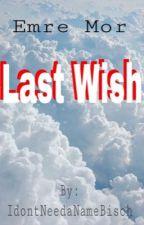 Last Wish ~Emre Mor by IdontNeedaNameBisch