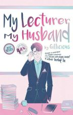 [Akan Terbit] My Lecturer, My Husband by gitlicious