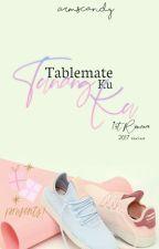 Tablemate Ku Tunang Ku [✔] by ChImirasberryjb_