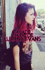 Pasado. Diario de Luciana Evans by MisguidedGhost97