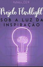 Projeto Flashlight- Sob a Luz da Inspiração by Ashley_024