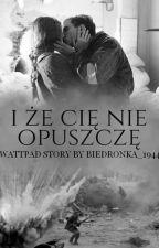 I że cię nie opuszczę... by Biedronka_1944