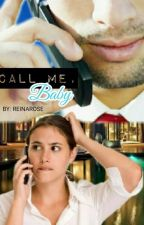 CALL ME, BABY BY: REINAROSE by HeartRomances