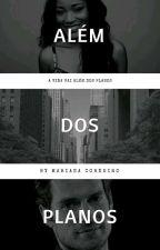 ALÉM DOS PLANOS by MariCordeiro2