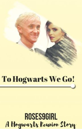 To Hogwarts We Go! A Hogwarts reunion story. by roses9girl