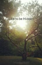 Like to be Hidden by ManyaShah