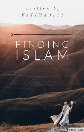 Finding Islam by FatimaO111