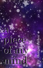 a piece of my mind by thatgayauthor
