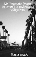 Me Enamore (Mario Bautista)[TERMINADA] wattys2017 by Maria_mago