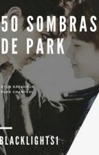 50 SOMBRAS DE PARK |ChanBaek| by BlackLights1