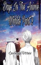 Days In The Anime Worlds book 2 by LesleyyTorres