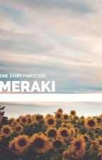 Meraki- Sam Evans FanFiction by TheFemaleLad