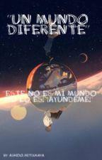 Un Mundo Diferente. by Oscuridad-Chan