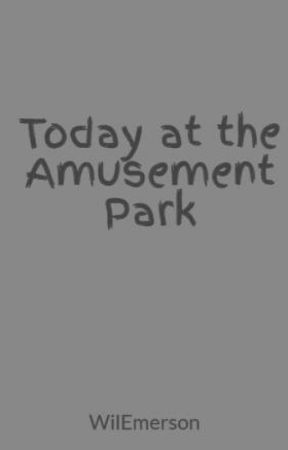 Today at the Amusement Park by WilEmerson