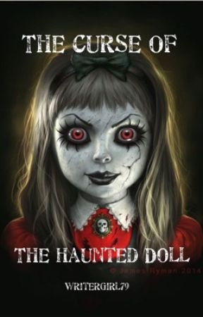 The Curse Of The Haunted Doll by WriterGirl79