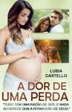 """""""A Dor de Uma Perda"""": Livro 1. by luhcastello"""