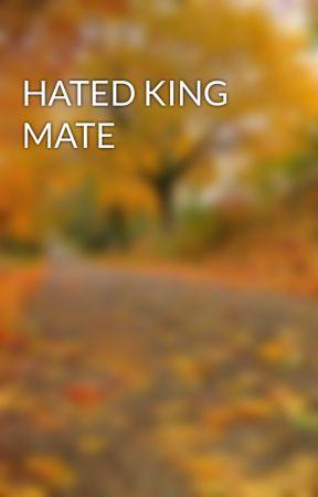 HATED KING MATE  by praisdo