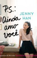 P.S.: Ainda amo você - Jenny Han (Para todos os garotos que já amei #2) by honeybjp