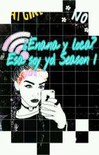 ¿Enana Y Loca? Esa Soy Yo   Season 1 by Lunatica2112