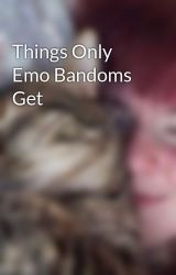 Things Only Emo Bandoms Get by ThisWay_ThatWay