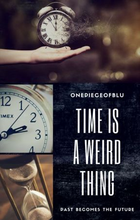 Time is a Weird Thing by Onepieceofblu