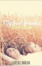 My Best Friends Brother (ON HOLD) by laurenflanagan