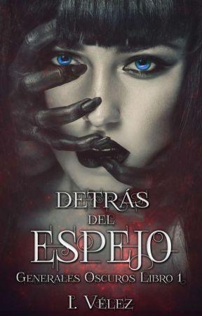 Detrás del Espejo (Generales Oscuros #1) by IVelez1