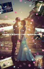 casada a la fuerza y con un desconocido by CelesteSoledaAmaya