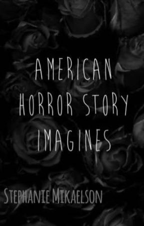 American Horror Story Imagines by StephanieMikaelson