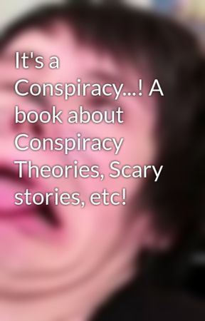 A book about Conspiracy Theories, Scary stories, etc!