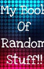 My book of RANDOM stuff by TheLifeOfAMeifwa