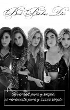 Bad Bitches Die » Pretty Little Liars. (Pausada) by GlimmerHastings